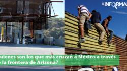 Quienes son los que más cruzan a México a través de la frontera de Arizona
