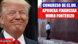 Congreso de EE.UU. aprueba financiar muro fronterizo