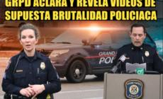 El GRPD aclara y revela videos de supuesta brutalidad policiaca