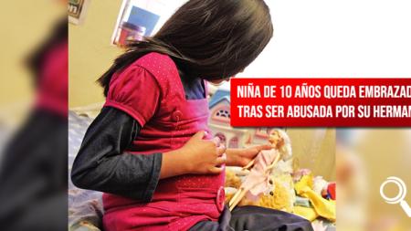 Niña de 10 años queda embrazada  tras ser abusada por su hermano