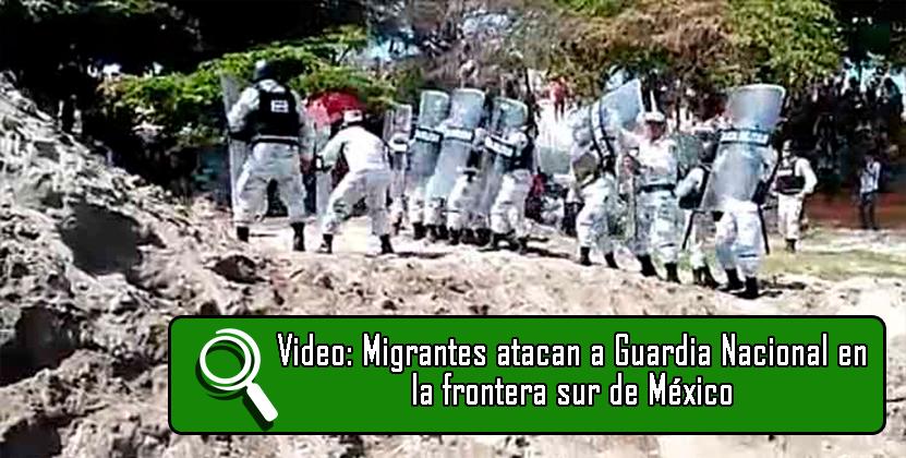 Video: Migrantes atacan a Guardia Nacional en la frontera sur de México