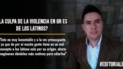 ¿La culpa de la violencia en GR es de los latinos?