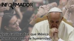 Iglesia católica dice que México enfrenta una crisis de humanidad