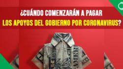 ¿Cuándo comenzarán a pagar los apoyos del gobierno por coronavirus?